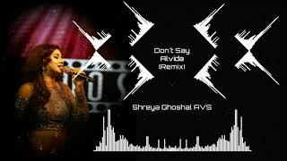 Don't Say Alvida (Remix) | Shreya Ghoshal AVS