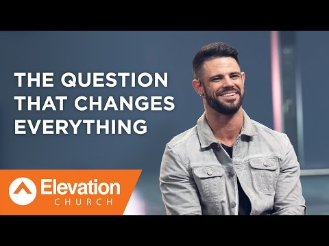 The Question That Changes Everything   Pastor Steven Furtick