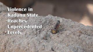 Violence in Nigeria's Kaduna State Reaches Unprecedented Levels