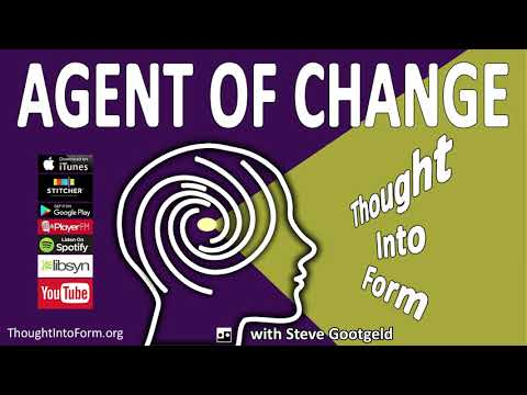 """Agent of Change: Thought Into Form """"Connection to Source"""""""