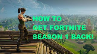 *TUTORIAL* How TO GET FORTNITE SEASON 1 BACK!