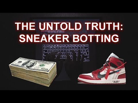 Dangers of Sneaker Botting  MUST WATCH BEFORE YOU BOT! The Untold Truth 2019