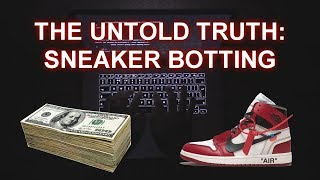 Dangers of Sneaker Botting - MUST WATCH BEFORE YOU BOT! The Untold Truth 2019