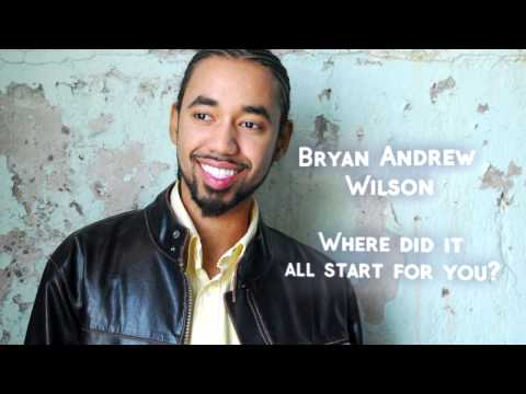 Bryan Andrew Wilson shares where it all started