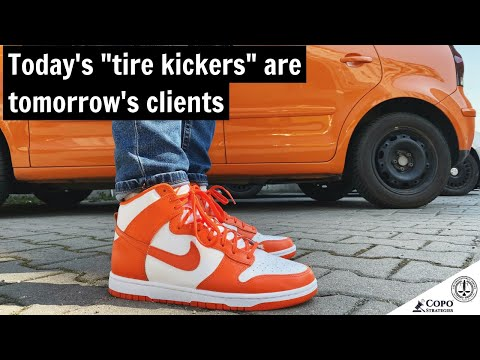 Today's tire kickers are tomorrow's clients