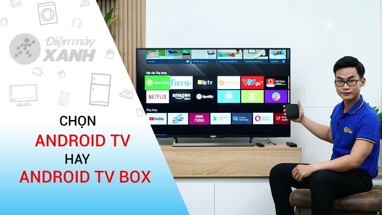 Chọn Android TV hay Android TV Box? • Điện máy XANH