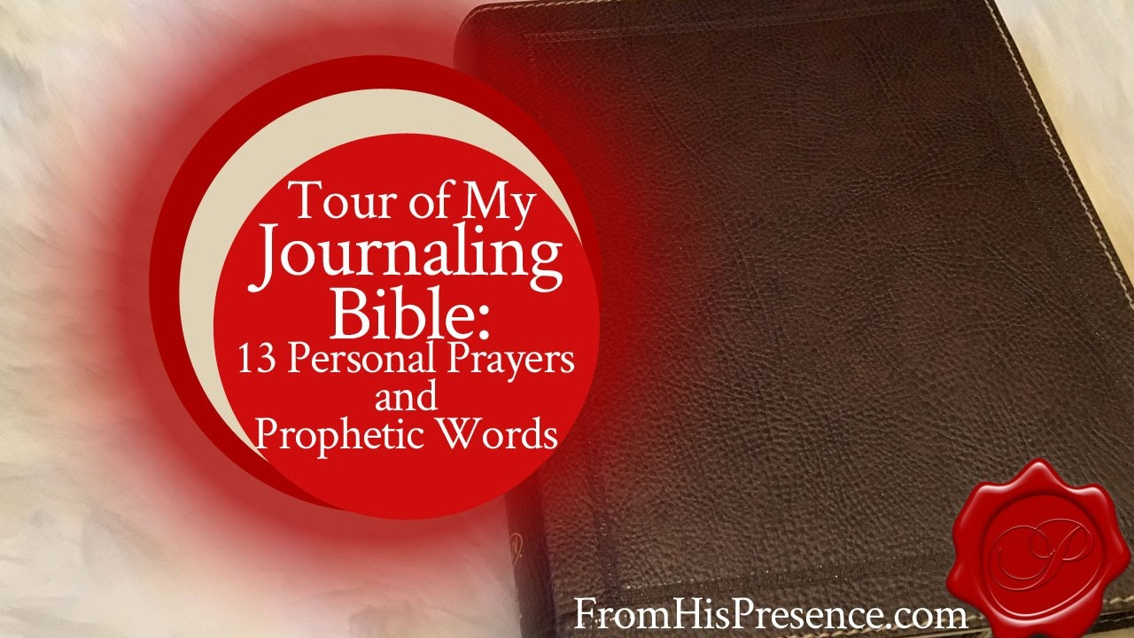 Tour of My Journaling Bible: 13 Personal Prayers and Prophetic Words