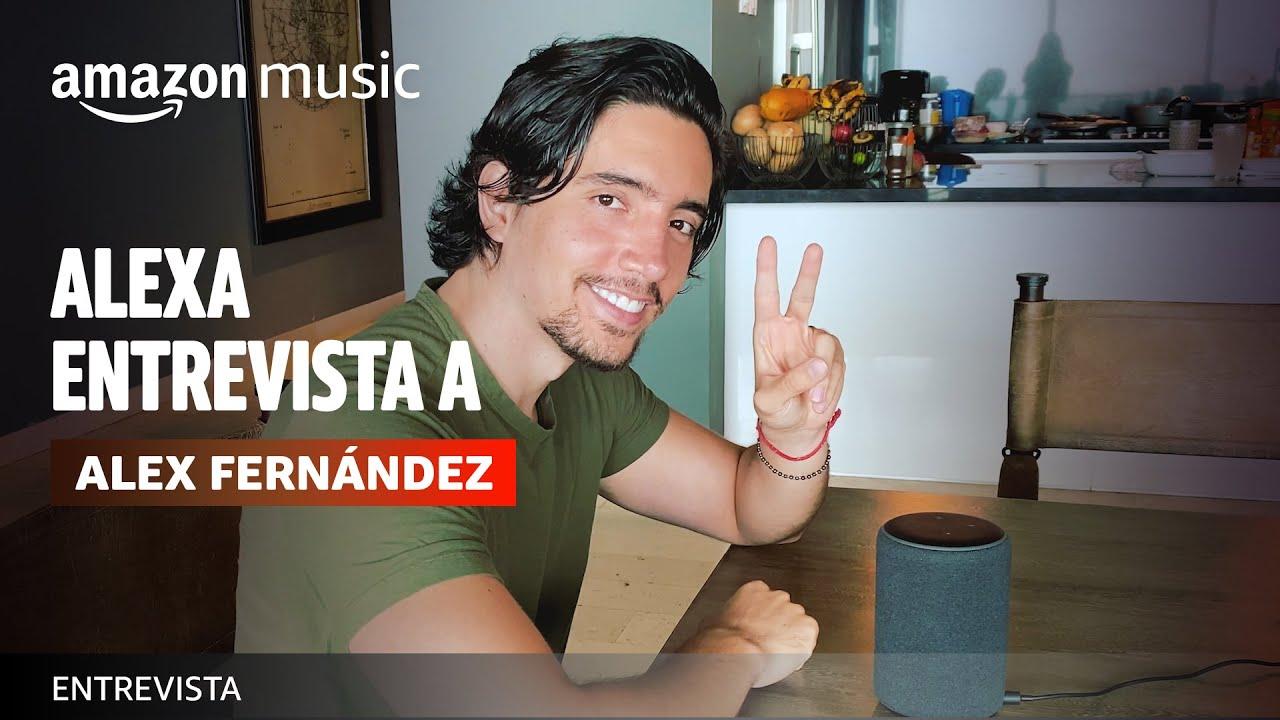 Alex Fernández | Alexa Entrevista | Amazon Music