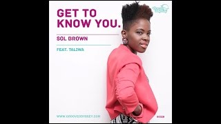 Sol Brown feat. Taliwa - Get To Know You (Original Mix)