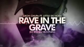 Aronchupa Little Sis Nora - Rave in the grave (DJ ENDRIU BOOTLEG)
