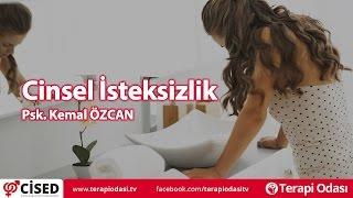Cinsel İsteksizlik - Terapi Odası (Psk. Kemal ÖZCAN)
