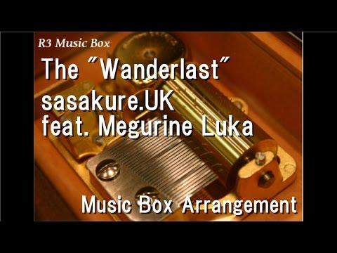 "The ""Wanderlast""/sasakure.UK feat. Megurine Luka [Music Box]"