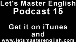 Let's Master English: Podcast 15 (an ESL podcast) (an English radio show!!)