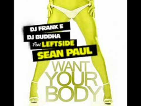 DJ Frank E Ft. DJ Buddha,Leftside & Sean Paul - Want Your Body