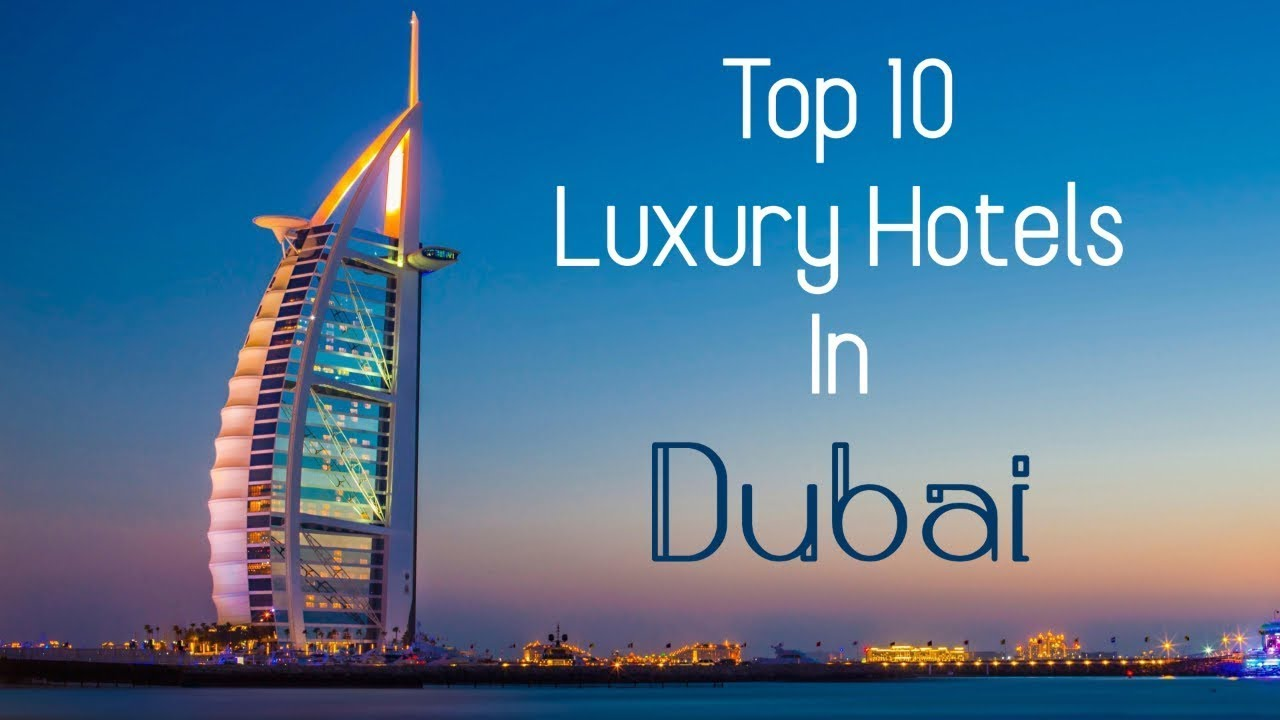 Top 10 Luxury Hotels in Dubai