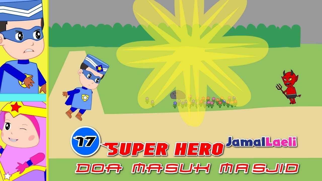 Super Hero Seri 17-Doa Masuk Masjid-Anak Islam-Bersama Jamal Laeli