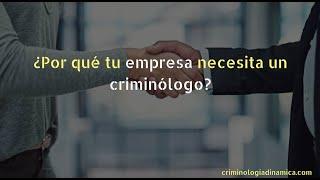 ¿Por qué tu empresa necesita un criminólogo?