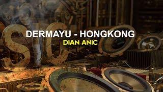 Download Lagu DERMAYU HONGKONG KARAOKE Dian Anic 2018 mp3