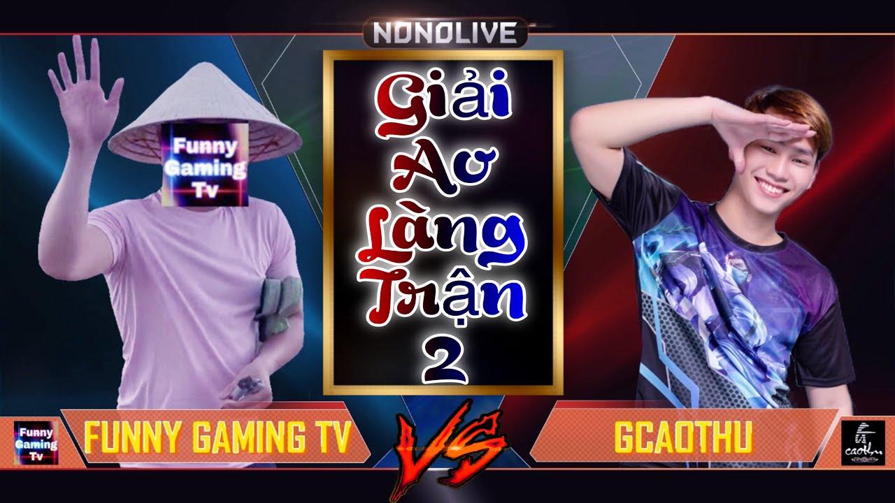 Liên Quân | Trận đấu Giải Ao Làng của Funny Gaming Tv và bạn Gcaothu
