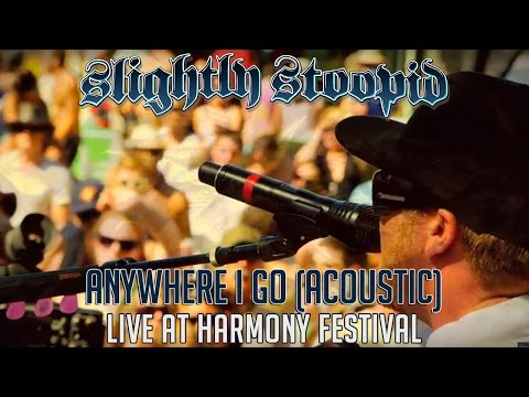 Anywhere I Go (acoustic) - Slightly Stoopid @ Harmony Festival ...