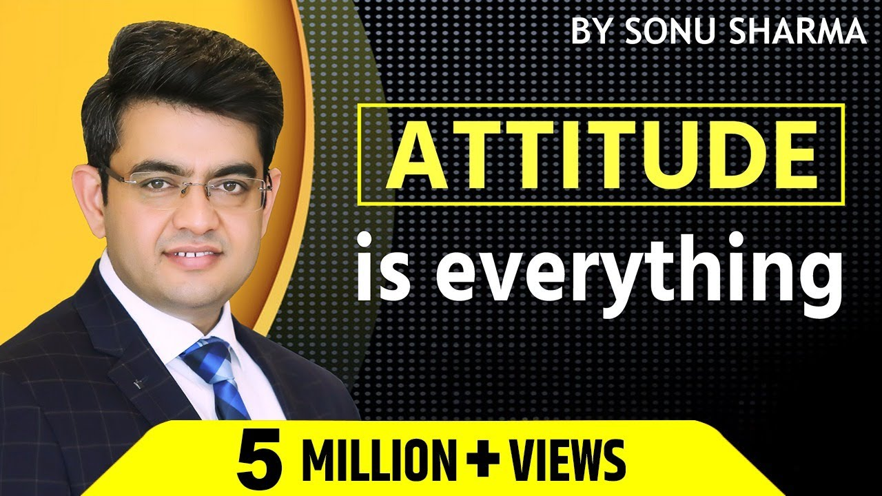 Attitude Is Everything   Sonu Sharma   Contact for Association – 7678481813