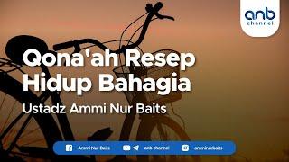 Video Kajian Islam - Qona'ah Resep Hidup Bahagia | Ustadz Ammi Nur Baits, ST., BA