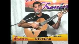 """SIN FRONTERAS"". IVAN FAISAL CANTA: ""A LAS NOVIAS QUE NO OLVIDO"". CANAL DOS CABLE VIDEO SAN JAVIER."