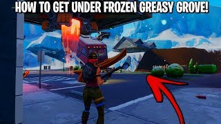 HOW TO GET UNDER FROZEN GREASY GROVE! (Fortnite Glitches!)