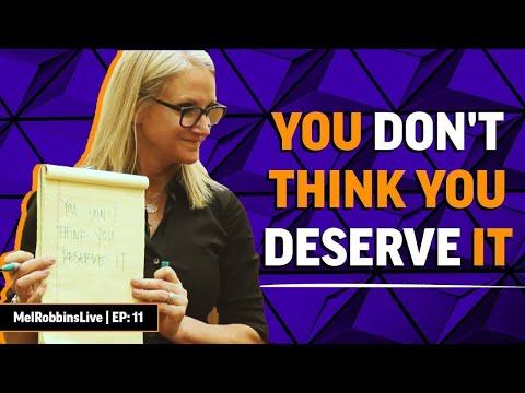 You don't think you deserve it | Mel Robbins