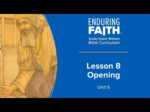 Lesson 8 Opening | Enduring Faith Bible Curriculum - Unit 6