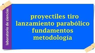 lanzamiento parabólico, tiro parabolico, trayectoria parabolica