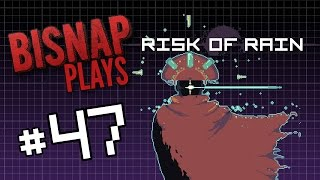 Bisnap Plays Risk of Rain - Episode 47