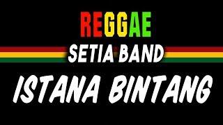 Download Lagu Reggae ska Istana bintang - Setia Band | SEMBARANIA mp3