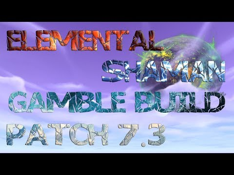 In Depth Elemental Shaman Guide Patch 7.3 & 7.3.2 Gamble Build