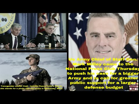 The us Army Chief of Staff Milley Meets the Press  for a bigger Army  to call larger defense budget