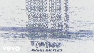 The Chainsmokers Everybody Hates Me (Michael Mar Remix Audio)