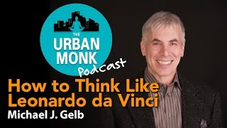 Repeat youtube video The Urban Monk –How to Think Like Leonardo da Vinci with Guest Michael J. Gelb