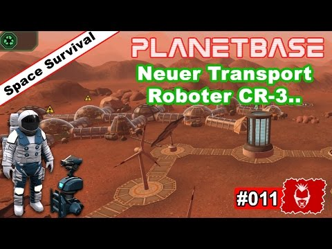 Planetbase #011 ✰ Neuer Transport-Roboter CR-3.. ✰ [Survival][Strategy][GERMAN]