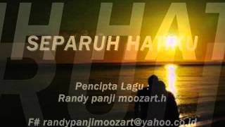 SEPARUH HATIKU v 2  pencipta lagu randy panji MH