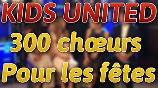 [KIDS UNITED] 300 CHOEURS POUR LES FÊTES