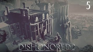 Dishonored 2 Part Five! THE CLOCKWORK MANSION