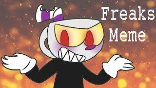 FREAKS MEME [CUPHEAD]