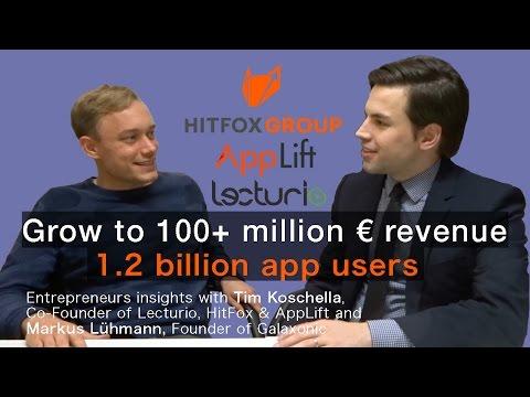 Grow to 100+ million €, 1.2 billion app users, Tim Koschella, Co-Founder: Lecturio, HitFox & AppLift