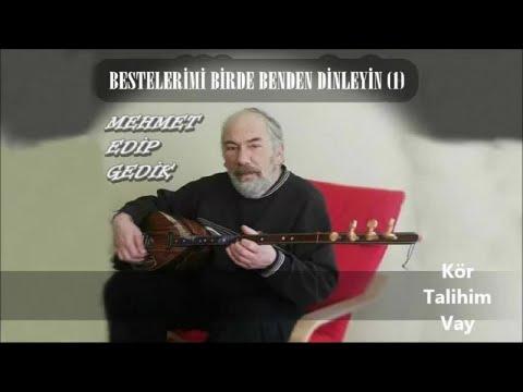 Mehmet Edip Gedik - Kör Talihim Vay - (Official Audıo)