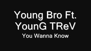 YoungBro - You Wanna Know? Ft. YounG TReV