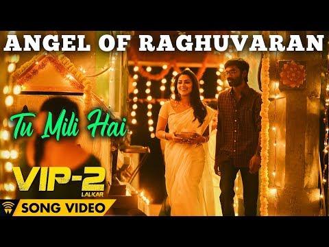 Angel Of Raghuvaran - Tu Mili Hai (Song Video) | VIP 2 Lalkar | Dhanush, Kajol