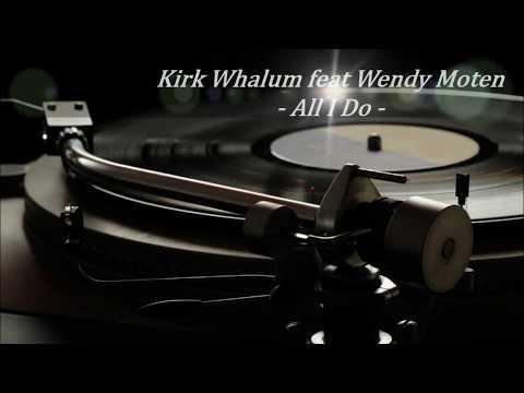 Kirk Whalum feat Wendy Moten  All I Do