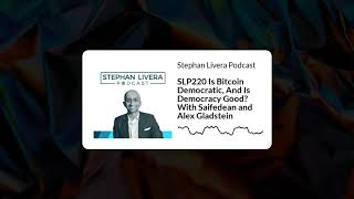 SLP220 Is Bitcoin Democratic, And Is Democracy Good? With Saifedean & Alex Gladstein