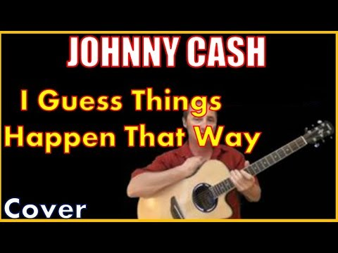 I Guess Things Happen That Way Johnny Cash Chords And Lyrics - YouTube