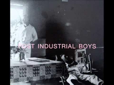 Post industrial boys - Post industrial boys